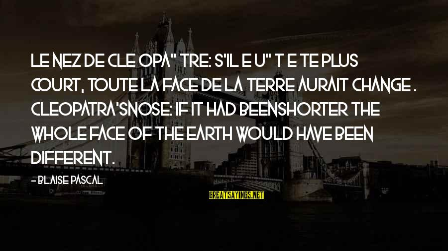 """Many Different Faces Sayings By Blaise Pascal: Le nez de Cle opa"""" tre: s'il e u"""" t e te plus court, toute"""