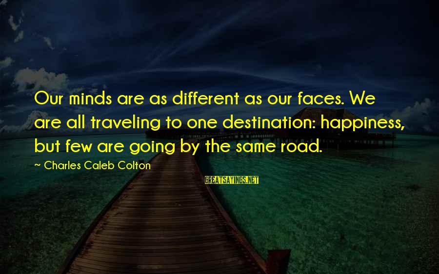 Many Different Faces Sayings By Charles Caleb Colton: Our minds are as different as our faces. We are all traveling to one destination: