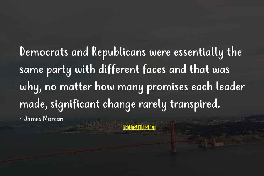 Many Different Faces Sayings By James Morcan: Democrats and Republicans were essentially the same party with different faces and that was why,
