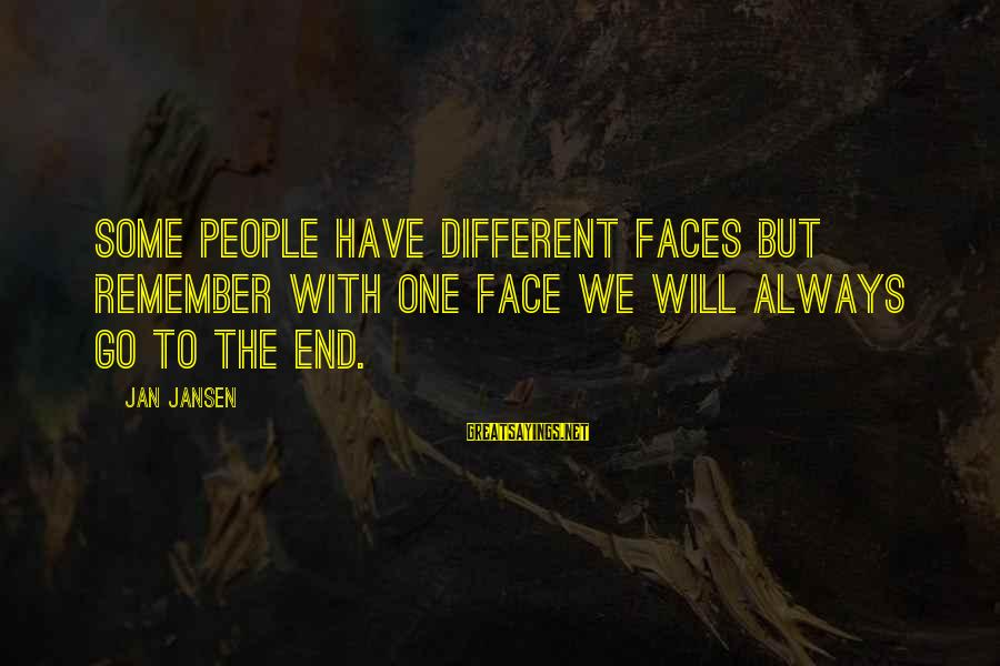Many Different Faces Sayings By Jan Jansen: Some People have Different Faces but Remember with one Face we will always go to