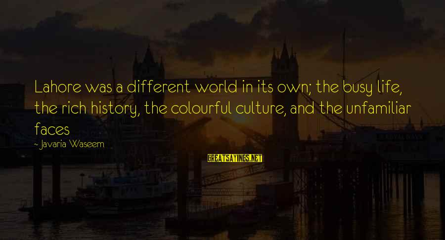 Many Different Faces Sayings By Javaria Waseem: Lahore was a different world in its own; the busy life, the rich history, the