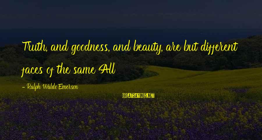 Many Different Faces Sayings By Ralph Waldo Emerson: Truth, and goodness, and beauty, are but different faces of the same All