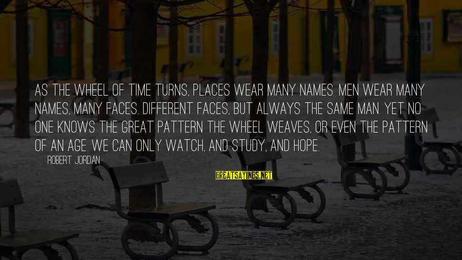 Many Different Faces Sayings By Robert Jordan: As the Wheel of Time turns, places wear many names. Men wear many names, many