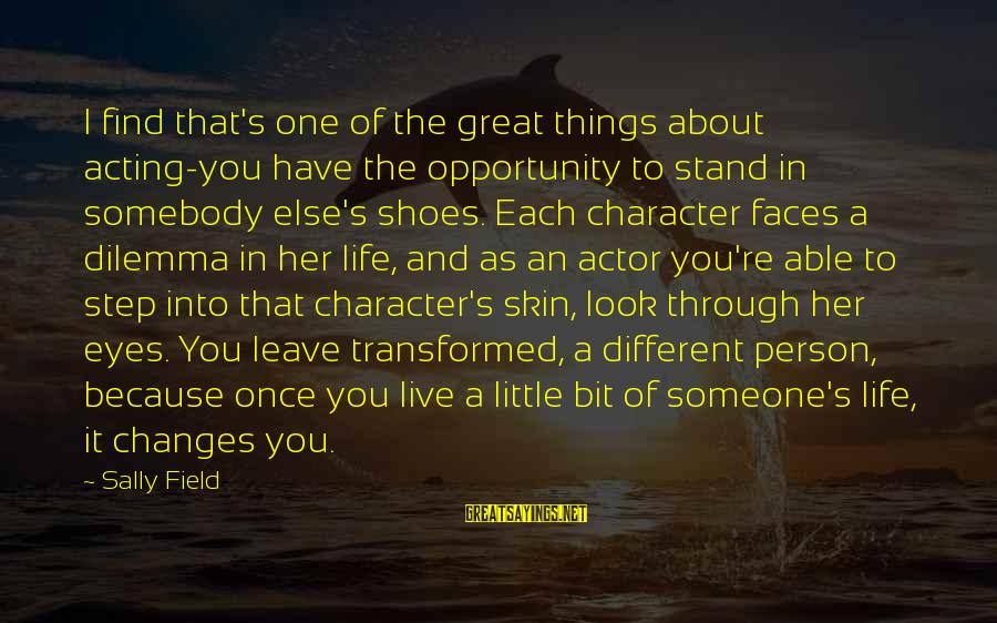 Many Different Faces Sayings By Sally Field: I find that's one of the great things about acting-you have the opportunity to stand