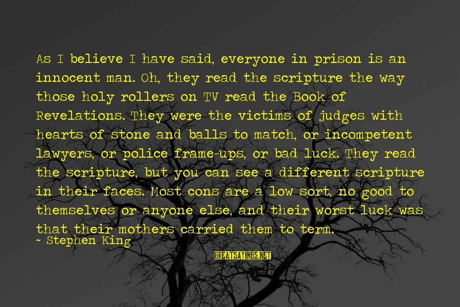 Many Different Faces Sayings By Stephen King: As I believe I have said, everyone in prison is an innocent man. Oh, they