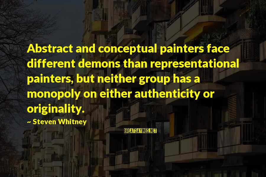 Many Different Faces Sayings By Steven Whitney: Abstract and conceptual painters face different demons than representational painters, but neither group has a