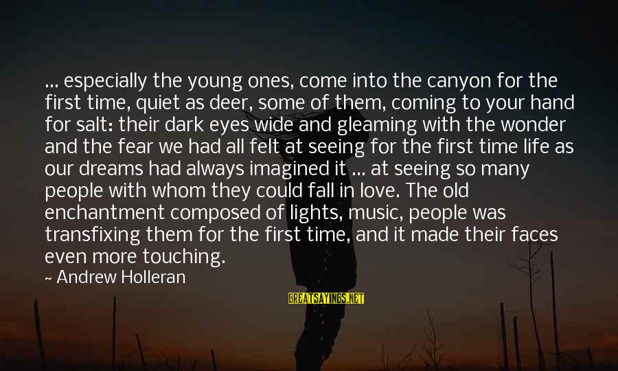 Many Faces Of Life Sayings By Andrew Holleran: ... especially the young ones, come into the canyon for the first time, quiet as