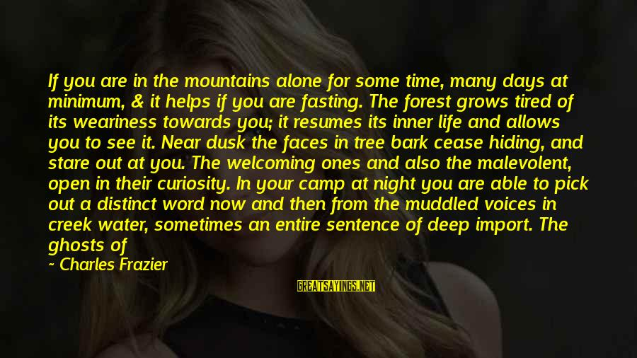 Many Faces Of Life Sayings By Charles Frazier: If you are in the mountains alone for some time, many days at minimum, &