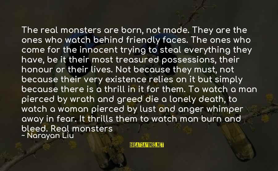Many Faces Of Life Sayings By Narayan Liu: The real monsters are born, not made. They are the ones who watch behind friendly