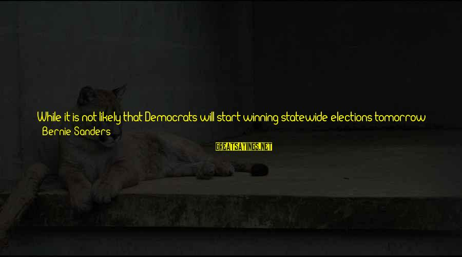 Many Years Ago Sayings By Bernie Sanders: While it is not likely that Democrats will start winning statewide elections tomorrow in Alabama,