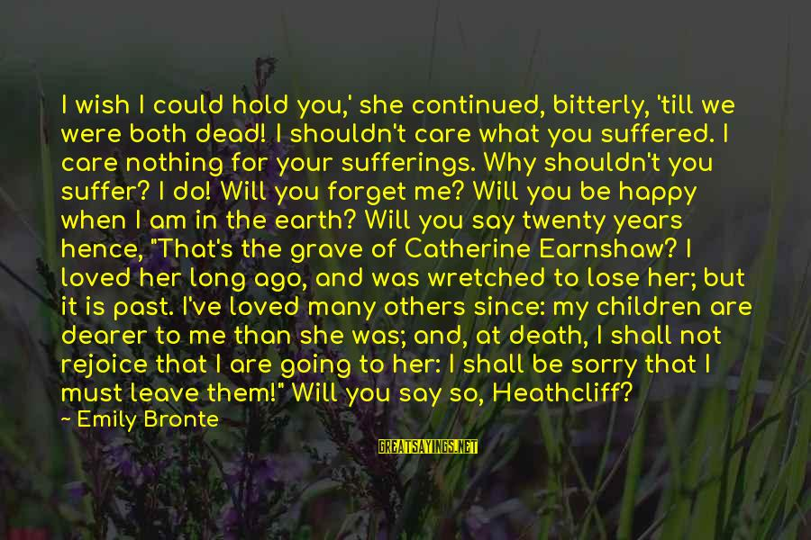 Many Years Ago Sayings By Emily Bronte: I wish I could hold you,' she continued, bitterly, 'till we were both dead! I