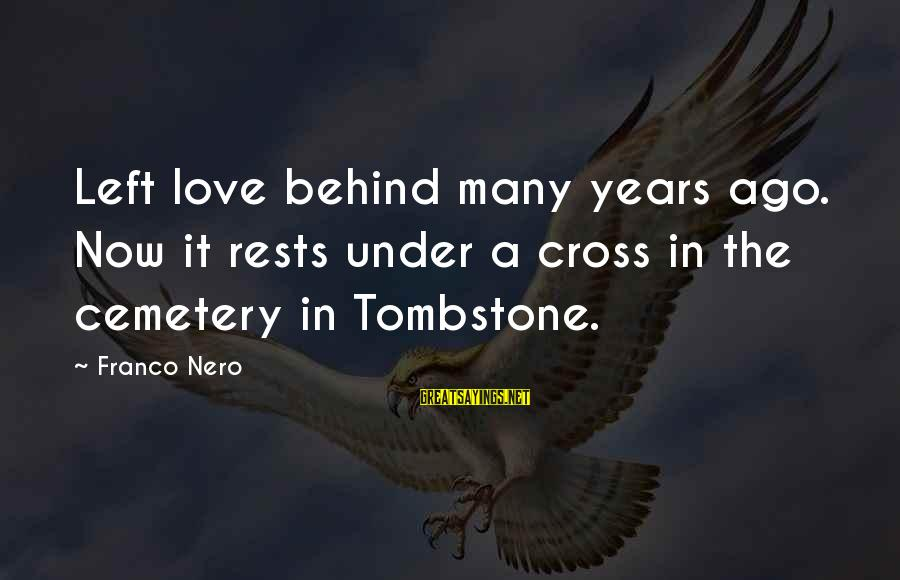 Many Years Ago Sayings By Franco Nero: Left love behind many years ago. Now it rests under a cross in the cemetery