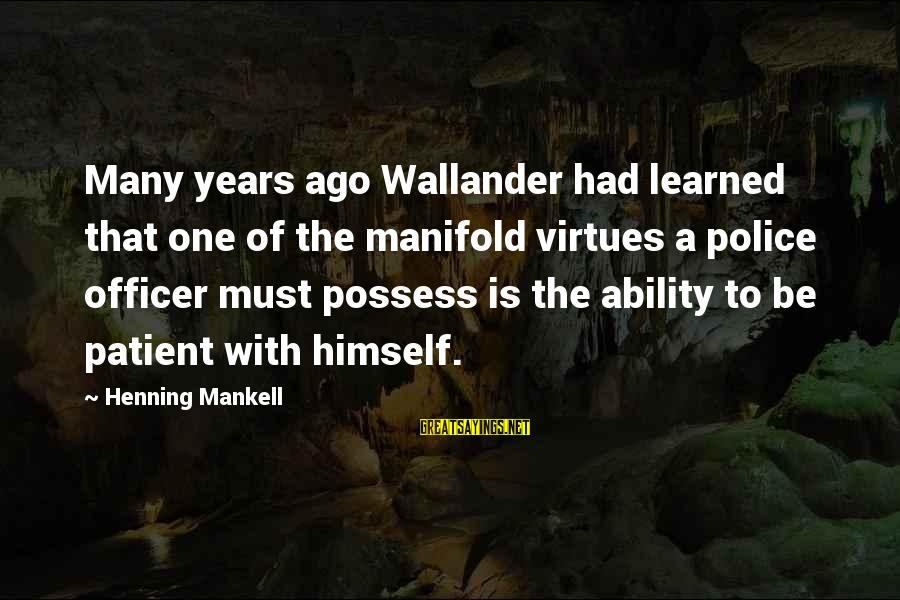 Many Years Ago Sayings By Henning Mankell: Many years ago Wallander had learned that one of the manifold virtues a police officer