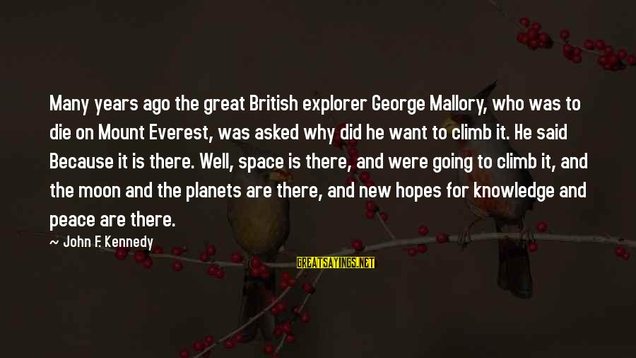 Many Years Ago Sayings By John F. Kennedy: Many years ago the great British explorer George Mallory, who was to die on Mount