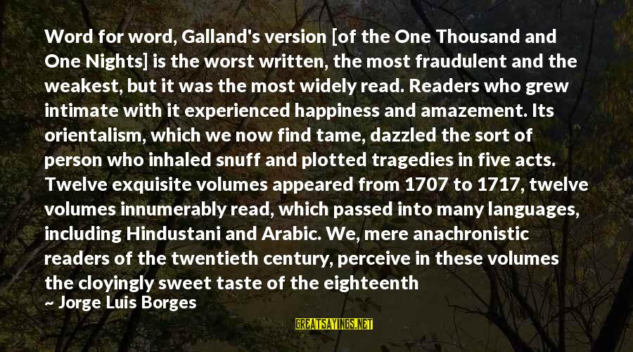 Many Years Ago Sayings By Jorge Luis Borges: Word for word, Galland's version [of the One Thousand and One Nights] is the worst