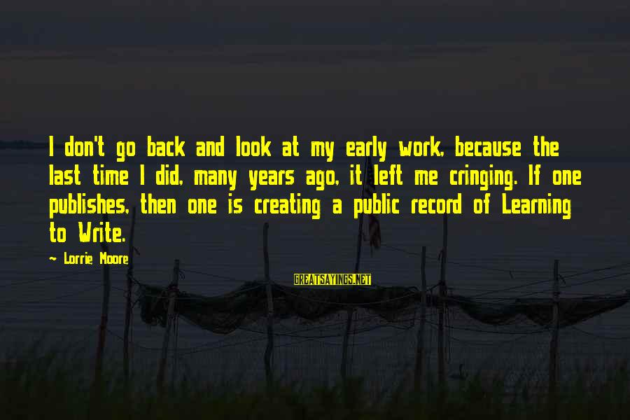 Many Years Ago Sayings By Lorrie Moore: I don't go back and look at my early work, because the last time I