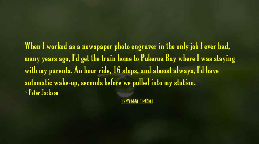 Many Years Ago Sayings By Peter Jackson: When I worked as a newspaper photo engraver in the only job I ever had,