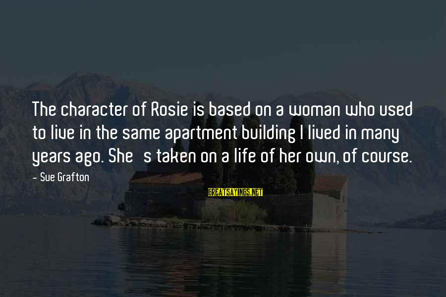 Many Years Ago Sayings By Sue Grafton: The character of Rosie is based on a woman who used to live in the