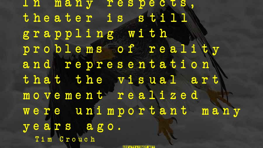 Many Years Ago Sayings By Tim Crouch: In many respects, theater is still grappling with problems of reality and representation that the