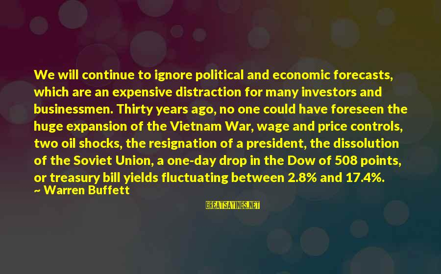 Many Years Ago Sayings By Warren Buffett: We will continue to ignore political and economic forecasts, which are an expensive distraction for
