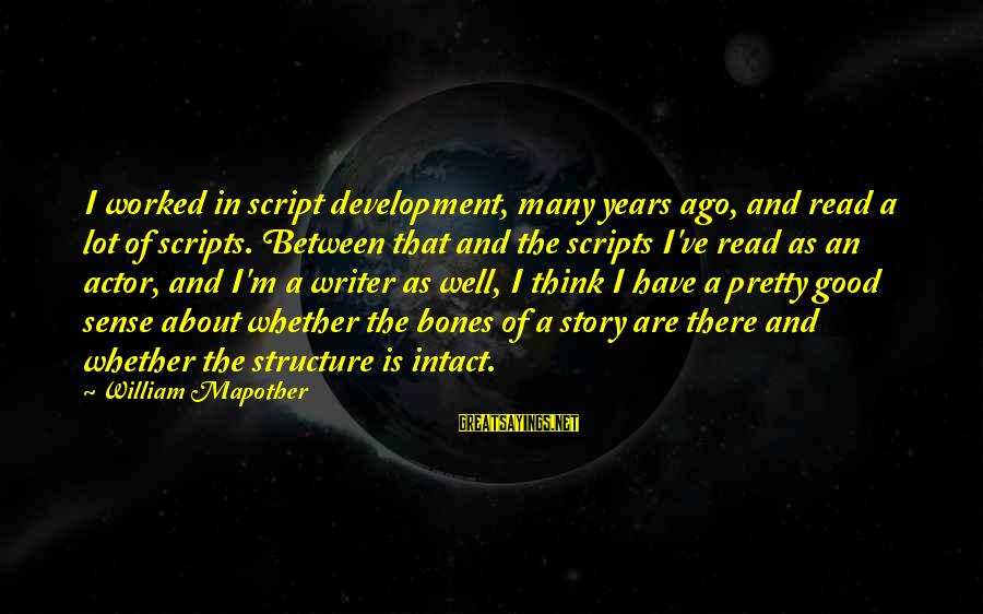 Many Years Ago Sayings By William Mapother: I worked in script development, many years ago, and read a lot of scripts. Between