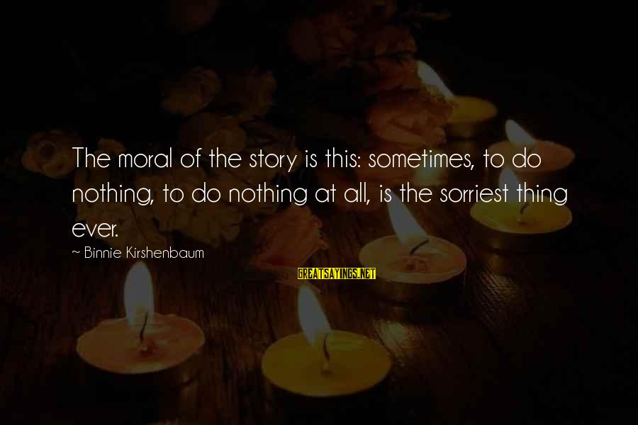 Mapanglait Sayings By Binnie Kirshenbaum: The moral of the story is this: sometimes, to do nothing, to do nothing at