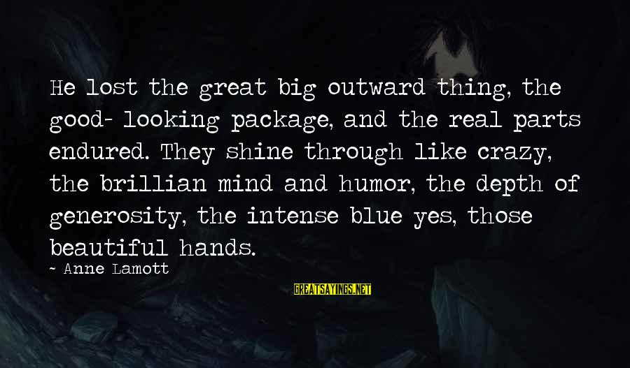 Mappereance Sayings By Anne Lamott: He lost the great big outward thing, the good- looking package, and the real parts
