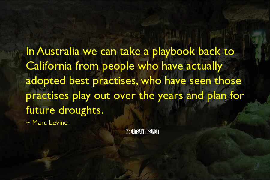 Marc Levine Sayings: In Australia we can take a playbook back to California from people who have actually
