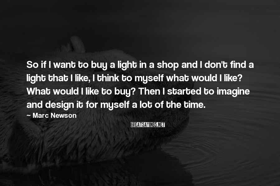 Marc Newson Sayings: So if I want to buy a light in a shop and I don't find