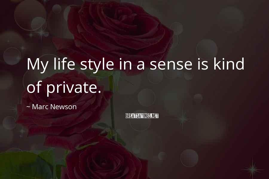 Marc Newson Sayings: My life style in a sense is kind of private.