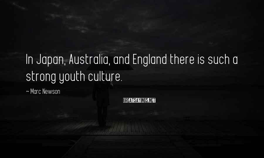 Marc Newson Sayings: In Japan, Australia, and England there is such a strong youth culture.