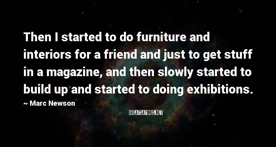 Marc Newson Sayings: Then I started to do furniture and interiors for a friend and just to get