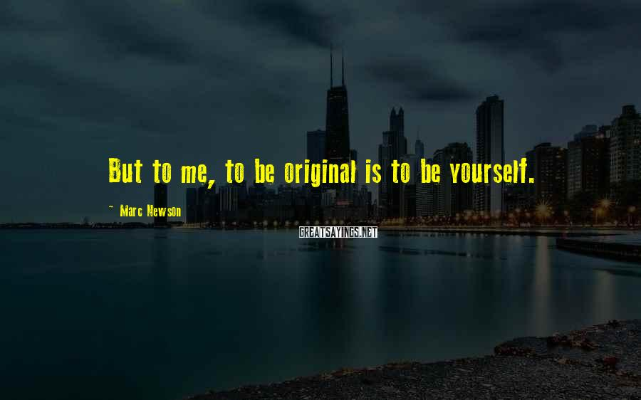 Marc Newson Sayings: But to me, to be original is to be yourself.