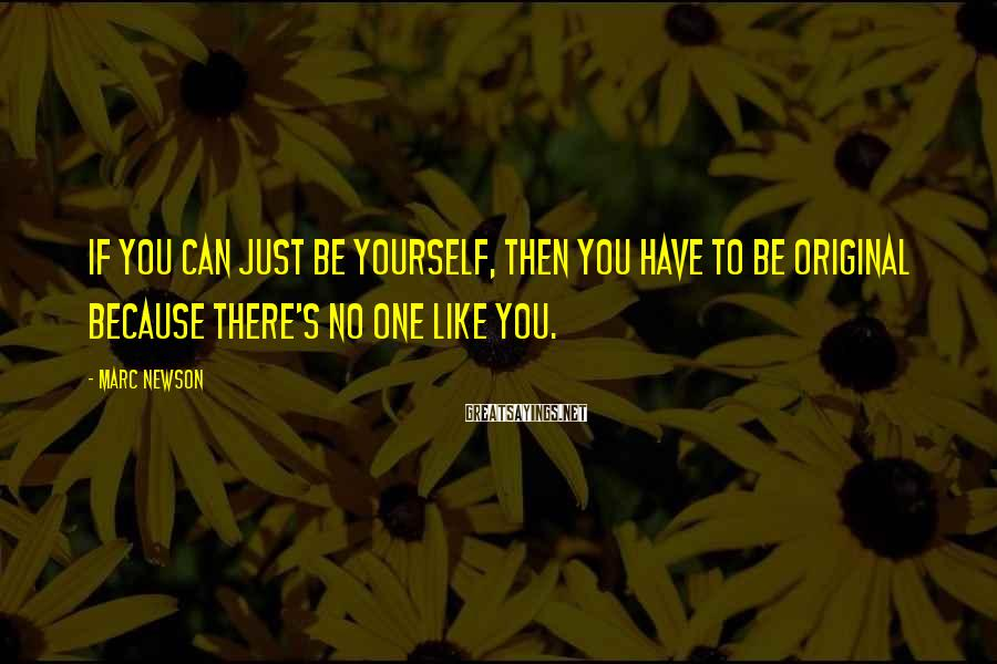 Marc Newson Sayings: If you can just be yourself, then you have to be original because there's no