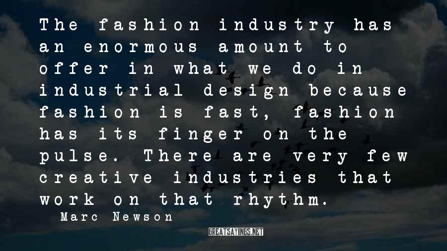Marc Newson Sayings: The fashion industry has an enormous amount to offer in what we do in industrial