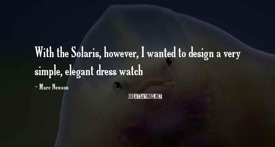 Marc Newson Sayings: With the Solaris, however, I wanted to design a very simple, elegant dress watch