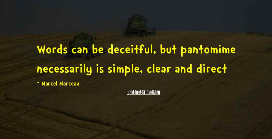 Marcel Marceau Sayings: Words can be deceitful, but pantomime necessarily is simple, clear and direct