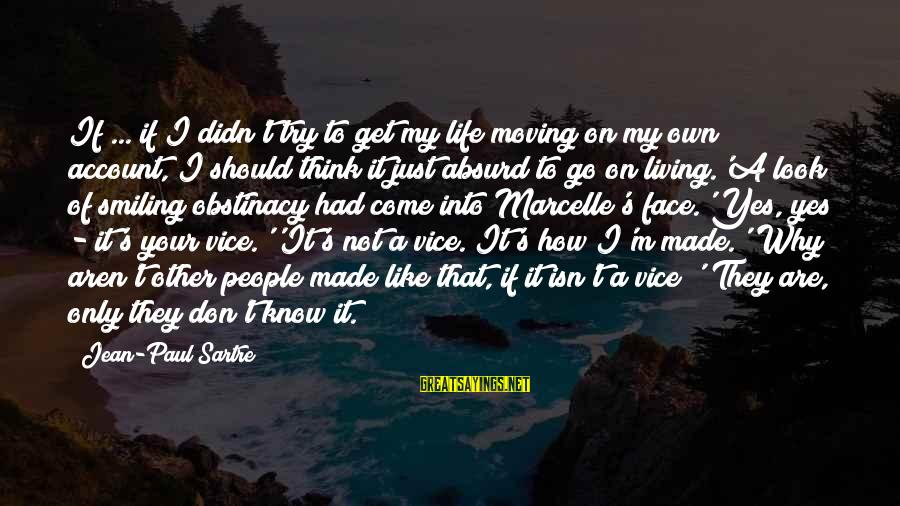 Marcelle Sayings By Jean-Paul Sartre: If ... if I didn't try to get my life moving on my own account,