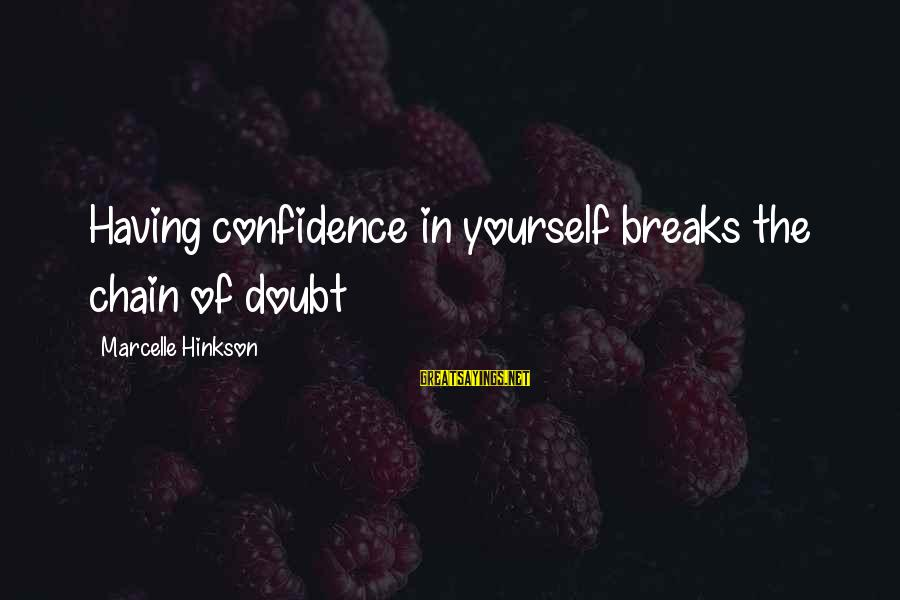 Marcelle Sayings By Marcelle Hinkson: Having confidence in yourself breaks the chain of doubt