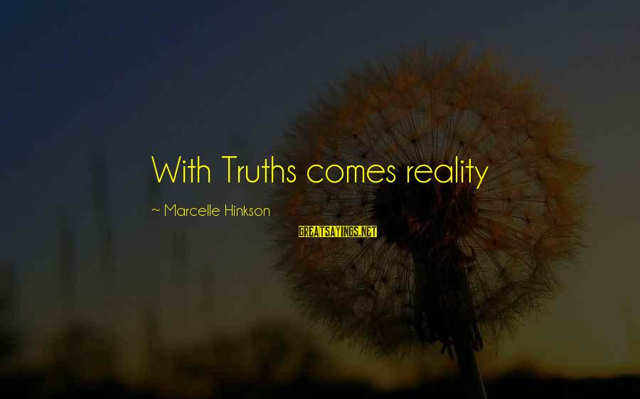 Marcelle Sayings By Marcelle Hinkson: With Truths comes reality
