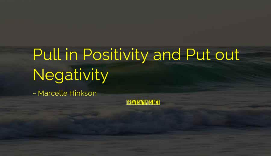 Marcelle Sayings By Marcelle Hinkson: Pull in Positivity and Put out Negativity