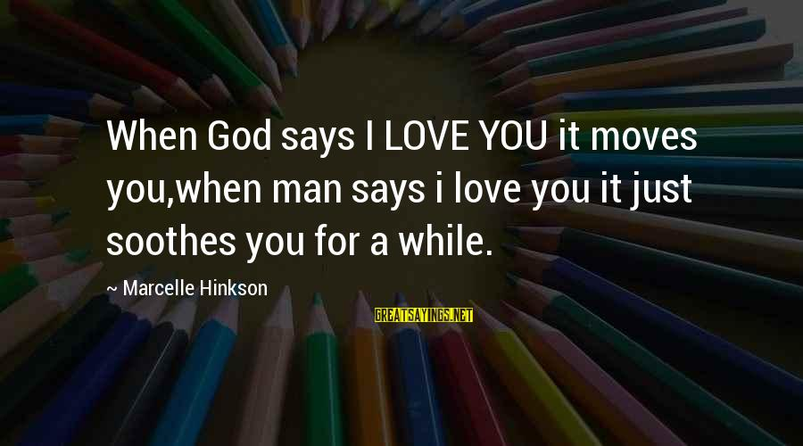 Marcelle Sayings By Marcelle Hinkson: When God says I LOVE YOU it moves you,when man says i love you it
