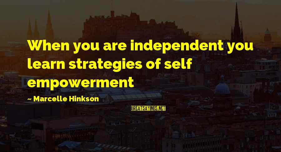 Marcelle Sayings By Marcelle Hinkson: When you are independent you learn strategies of self empowerment