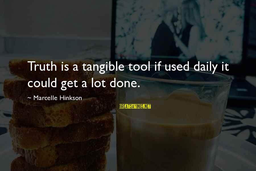 Marcelle Sayings By Marcelle Hinkson: Truth is a tangible tool if used daily it could get a lot done.