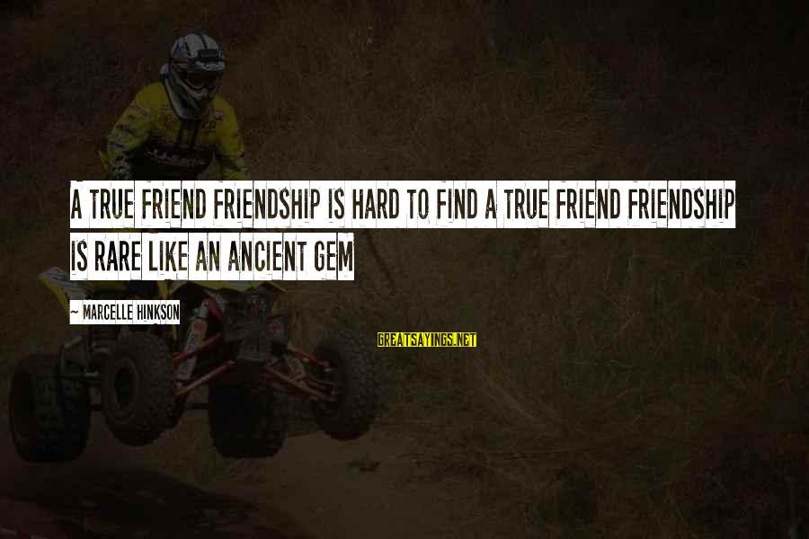 Marcelle Sayings By Marcelle Hinkson: A true friend friendship is hard to find a true friend friendship is rare like