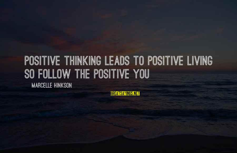 Marcelle Sayings By Marcelle Hinkson: Positive thinking leads to positive living so follow the positive you