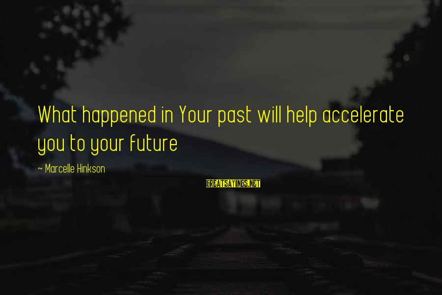 Marcelle Sayings By Marcelle Hinkson: What happened in Your past will help accelerate you to your future