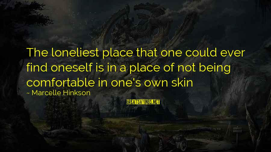 Marcelle Sayings By Marcelle Hinkson: The loneliest place that one could ever find oneself is in a place of not