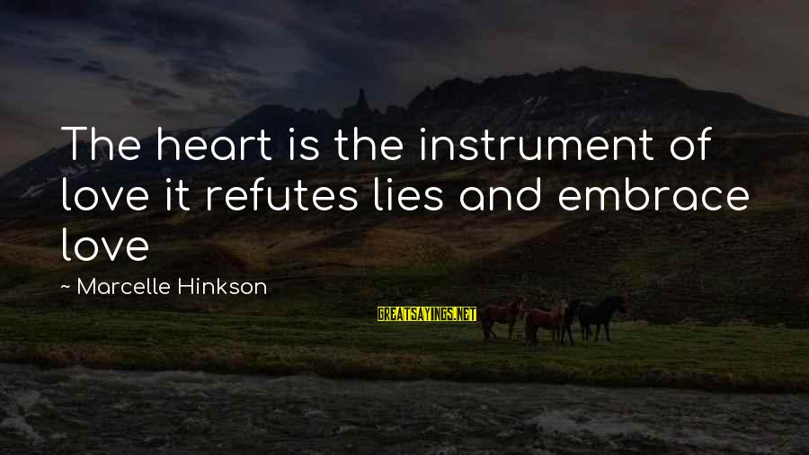 Marcelle Sayings By Marcelle Hinkson: The heart is the instrument of love it refutes lies and embrace love