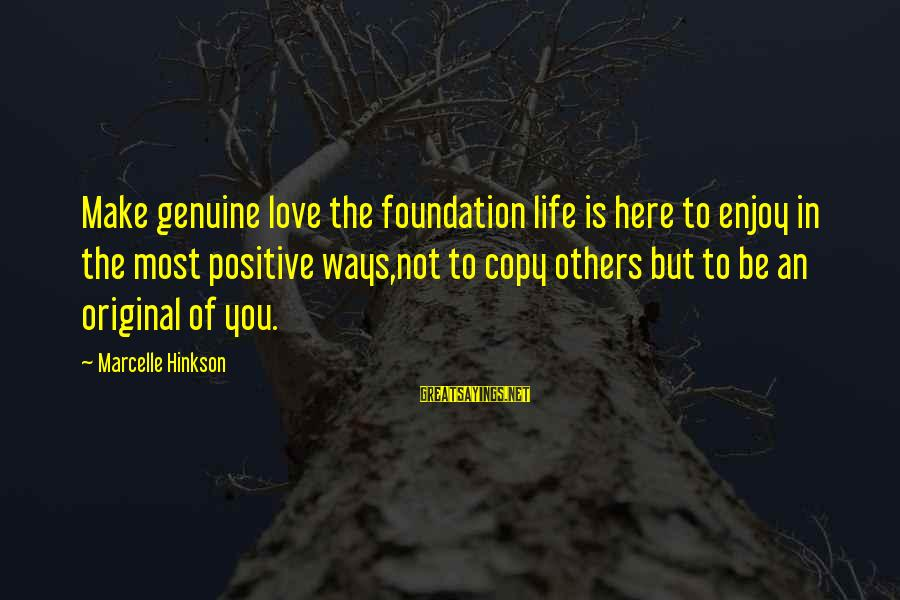Marcelle Sayings By Marcelle Hinkson: Make genuine love the foundation life is here to enjoy in the most positive ways,not